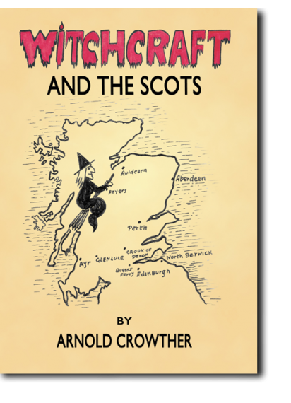 Witchcraft And The Scots by Arnold Crowther